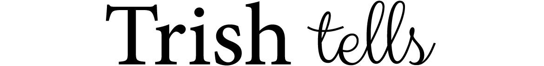 Trish tells